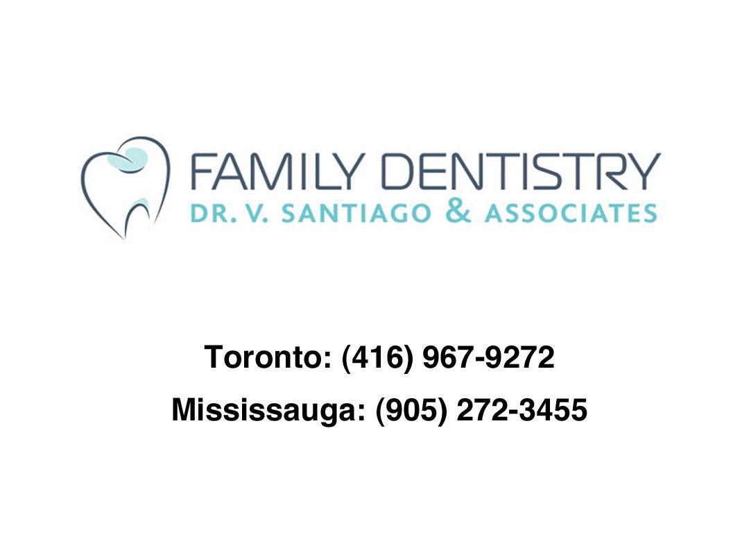 Family Dentistry Dr. V. Santiago & Associates Toronto: (416) 967-9272 Mississauga: (905) 272-3455