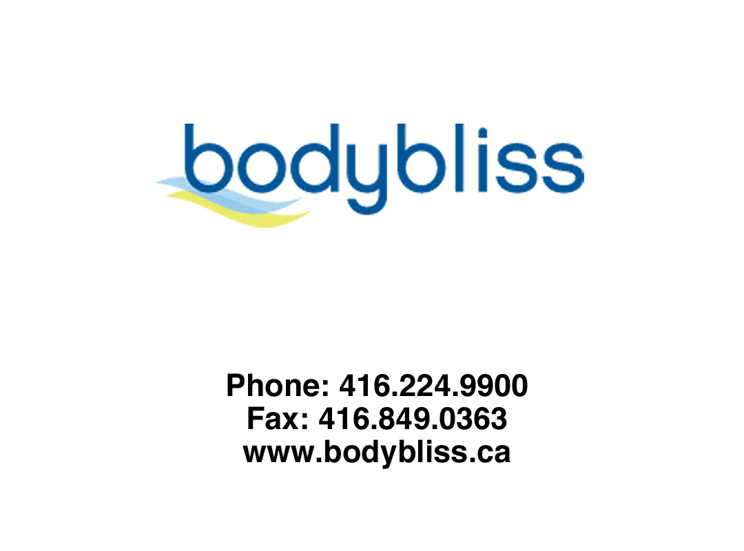 bodybliss Phone: 416.224.9900 Fax: 416.849.0363 www.bodybliss.ca